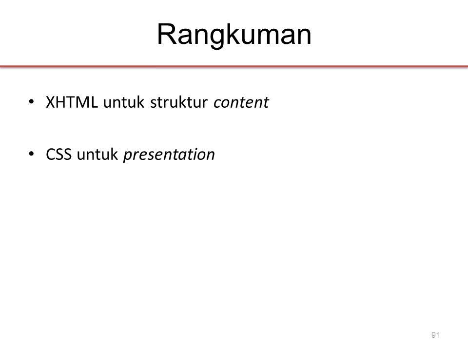 Rangkuman • XHTML untuk struktur content • CSS untuk presentation 91