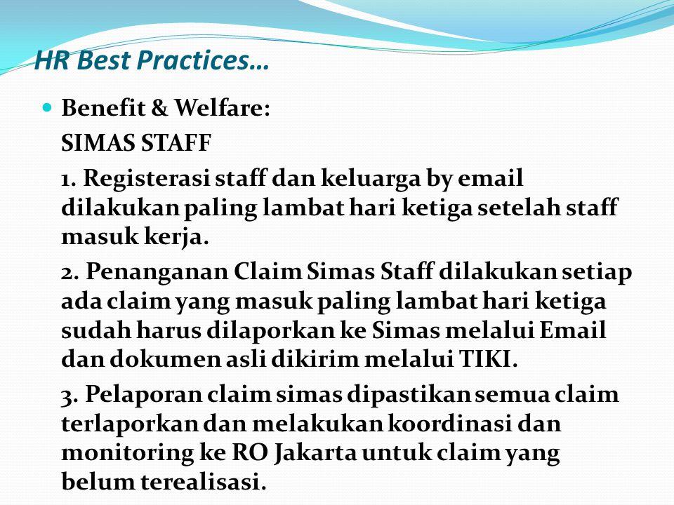 HR Best Practices…  Benefit & Welfare: SIMAS STAFF 1. Registerasi staff dan keluarga by email dilakukan paling lambat hari ketiga setelah staff masuk