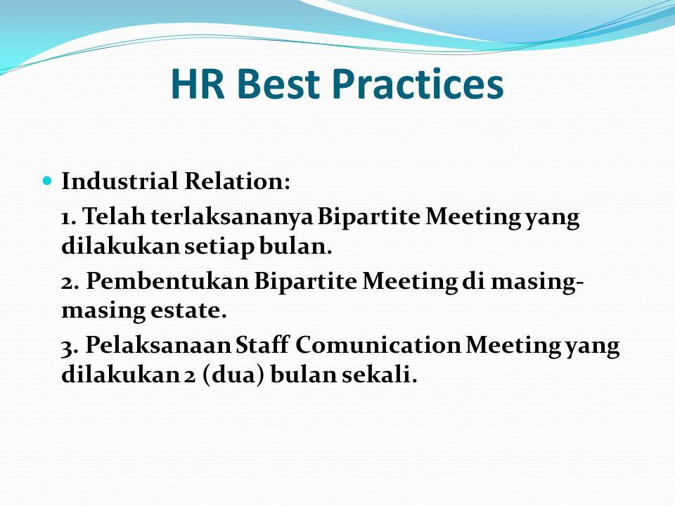HR Best Practices  Industrial Relation: 1. Telah terlaksananya Bipartite Meeting yang dilakukan setiap bulan. 2. Pembentukan Bipartite Meeting di mas