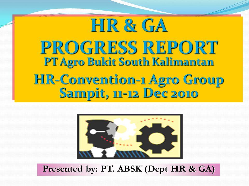 HR & GA PROGRESS REPORT PT Agro Bukit South Kalimantan HR-Convention-1 Agro Group Sampit, 11-12 Dec 2010 HR & GA PROGRESS REPORT PT Agro Bukit South K