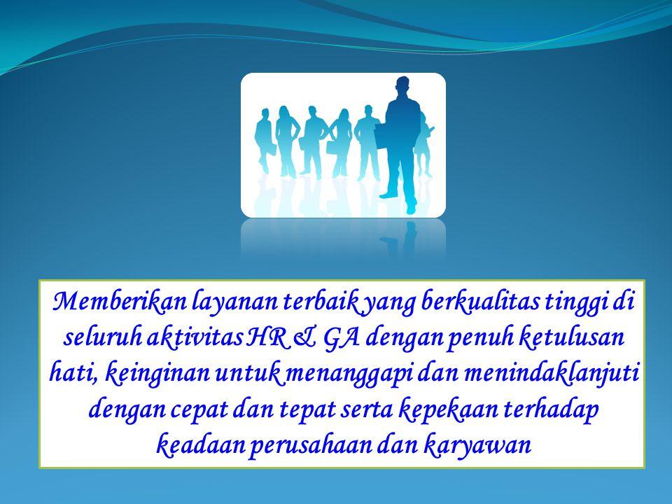 Memberikan layanan terbaik yang berkualitas tinggi di seluruh aktivitas HR & GA dengan penuh ketulusan hati, keinginan untuk menanggapi dan menindakla