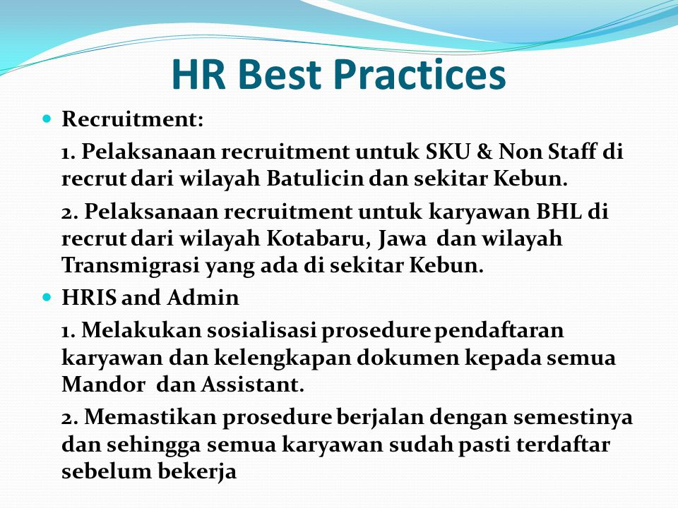 HR Best Practices  Recruitment: 1. Pelaksanaan recruitment untuk SKU & Non Staff di recrut dari wilayah Batulicin dan sekitar Kebun. 2. Pelaksanaan r