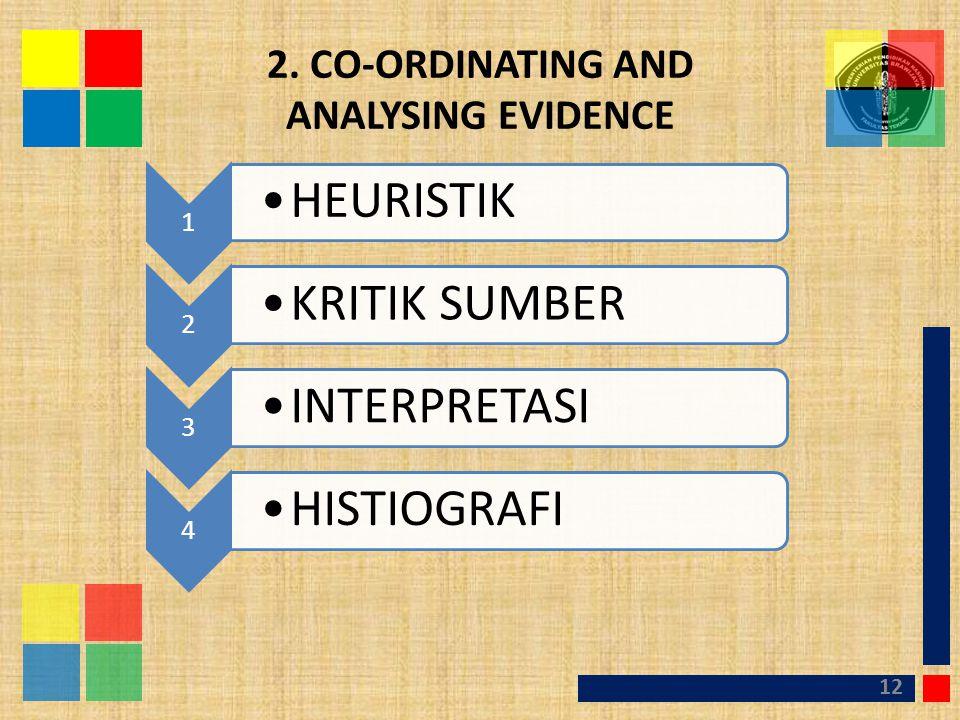 1. GATHERING EVIDENCE 11 PERANAN STUDI SEJARAH DOCUMENTARY & PHYSICAL DOCUMENTARY & PHYSICAL • HEURISTIK • KRITIK SUMBER • INTERPRETASI • HISTIOGRAFI