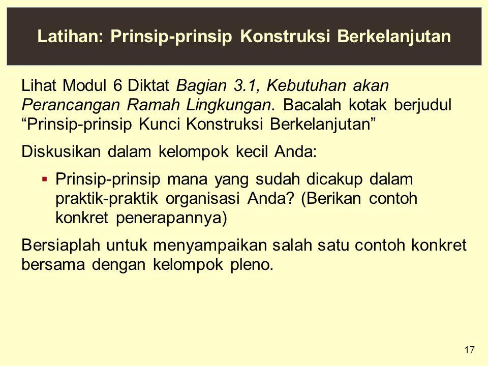 17 Latihan: Prinsip-prinsip Konstruksi Berkelanjutan Lihat Modul 6 Diktat Bagian 3.1, Kebutuhan akan Perancangan Ramah Lingkungan. Bacalah kotak berju