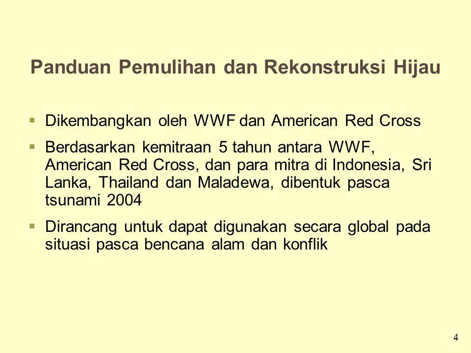 4 Panduan Pemulihan dan Rekonstruksi Hijau  Dikembangkan oleh WWF dan American Red Cross  Berdasarkan kemitraan 5 tahun antara WWF, American Red Cro