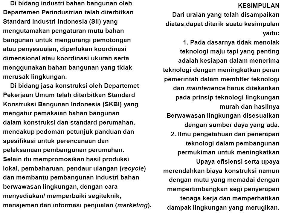 Di bidang industri bahan bangunan oleh Departemen Perindustrian telah diterbitkan Standard Industri Indonesia (SII) yang mengutamakan pengaturan mutu