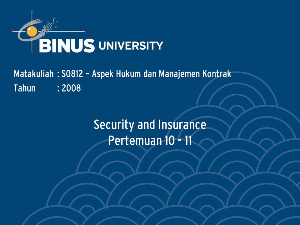 Security and Insurance Pertemuan 10 - 11 Matakuliah: S0812 – Aspek Hukum dan Manajemen Kontrak Tahun: 2008