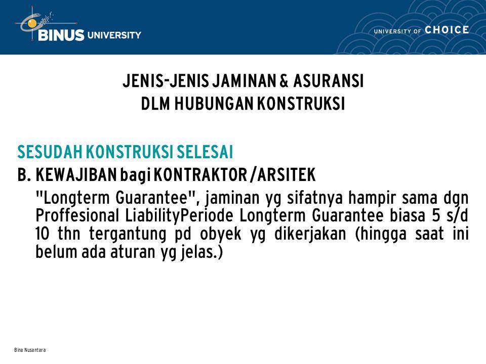 Bina Nusantara JENIS-JENIS JAMINAN & ASURANSI DLM HUBUNGAN KONSTRUKSI SESUDAH KONSTRUKSI SELESAI B. KEWAJIBAN bagi KONTRAKTOR /ARSITEK