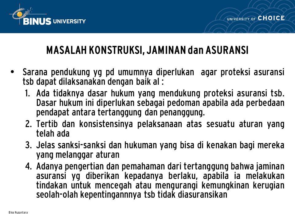 Bina Nusantara MASALAH KONSTRUKSI, JAMINAN dan ASURANSI • Sarana pendukung yg pd umumnya diperlukan agar proteksi asuransi tsb dapat dilaksanakan deng