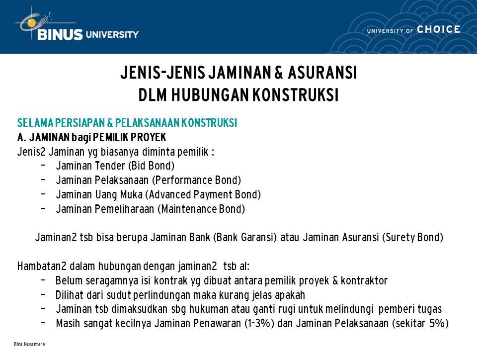 Bina Nusantara JENIS-JENIS JAMINAN & ASURANSI DLM HUBUNGAN KONSTRUKSI SELAMA PERSIAPAN & PELAKSANAAN KONSTRUKSI A. JAMINAN bagi PEMILIK PROYEK Jenis2