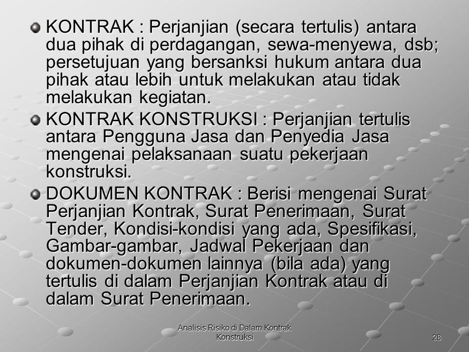 28 Analisis Risiko di Dalam Kontrak Konstruksi KONTRAK : Perjanjian (secara tertulis) antara dua pihak di perdagangan, sewa-menyewa, dsb; persetujuan