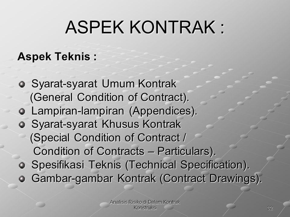 32 Analisis Risiko di Dalam Kontrak Konstruksi ASPEK KONTRAK : Aspek Teknis : Syarat-syarat Umum Kontrak Syarat-syarat Umum Kontrak (General Condition