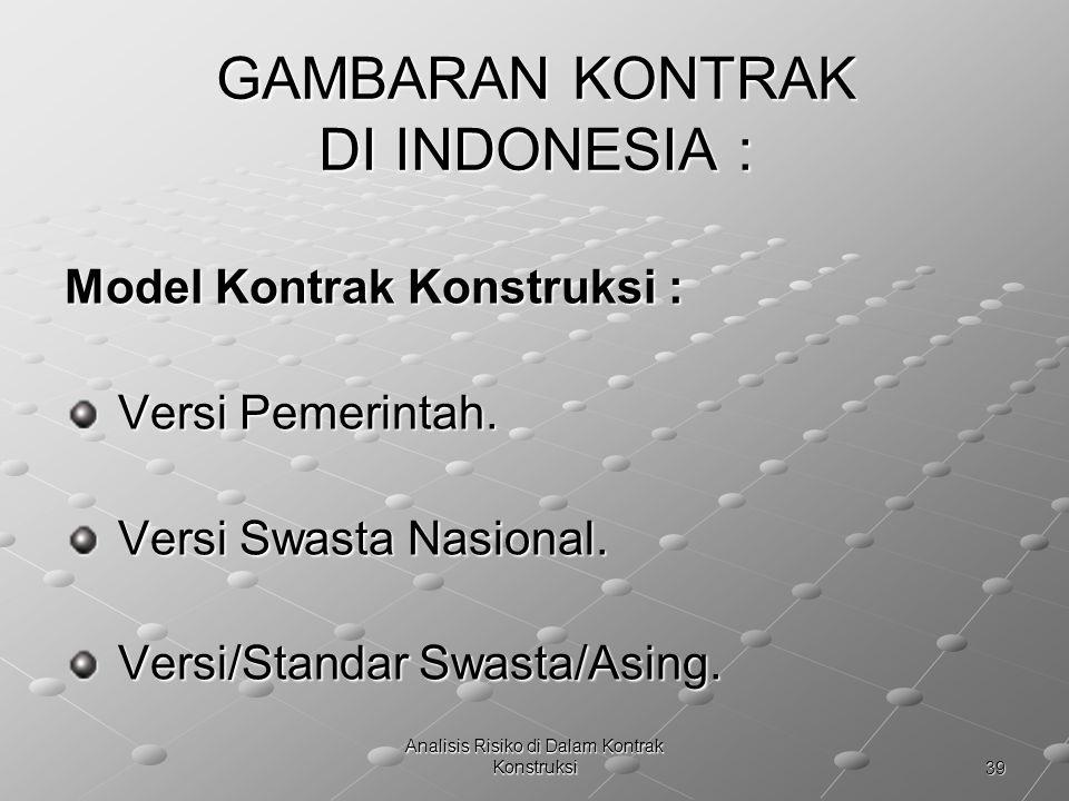 39 Analisis Risiko di Dalam Kontrak Konstruksi GAMBARAN KONTRAK DI INDONESIA : Model Kontrak Konstruksi : Versi Pemerintah. Versi Pemerintah. Versi Sw
