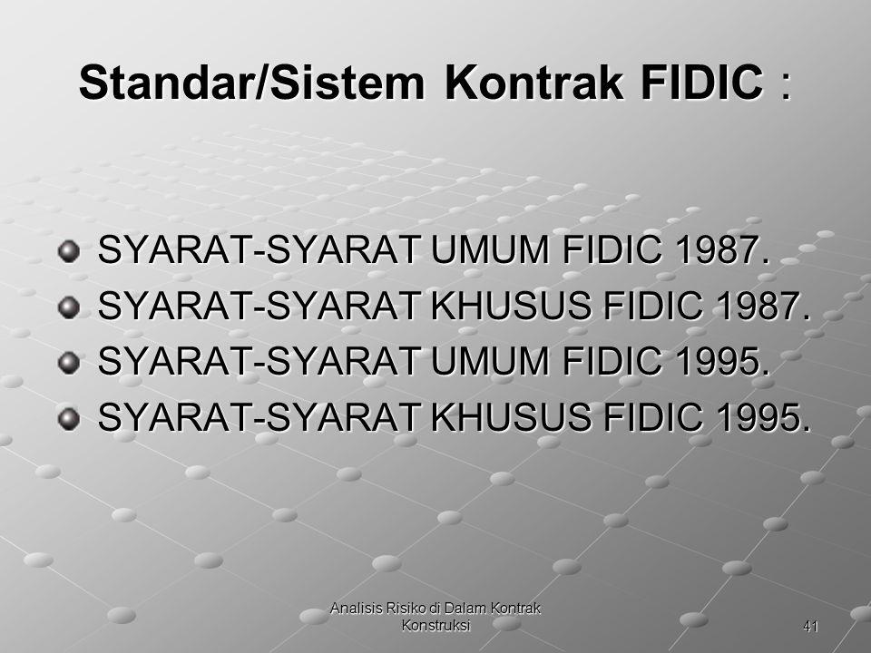 41 Analisis Risiko di Dalam Kontrak Konstruksi Standar/Sistem Kontrak FIDIC : SYARAT-SYARAT UMUM FIDIC 1987. SYARAT-SYARAT UMUM FIDIC 1987. SYARAT-SYA