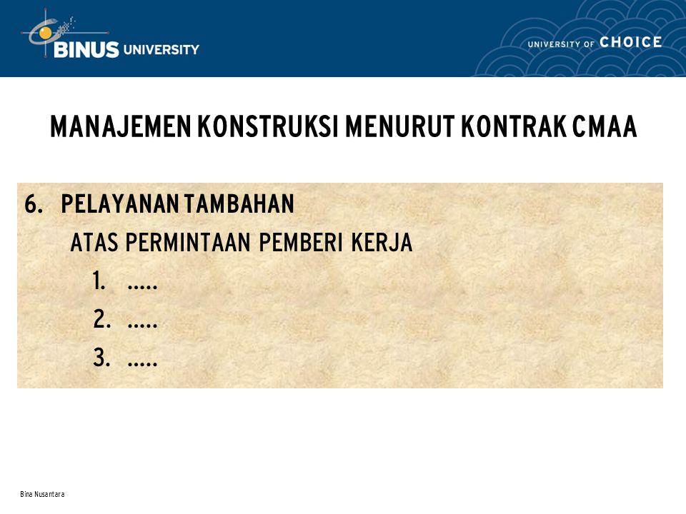 Bina Nusantara MANAJEMEN KONSTRUKSI MENURUT KONTRAK CMAA 6. PELAYANAN TAMBAHAN ATAS PERMINTAAN PEMBERI KERJA  …..  …..  …..