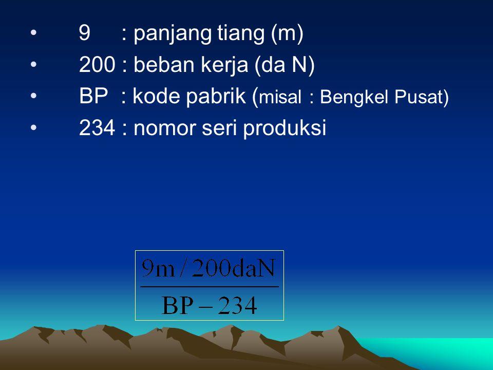 • 9 : panjang tiang (m) •200 : beban kerja (da N) •BP : kode pabrik ( misal : Bengkel Pusat) •234 : nomor seri produksi