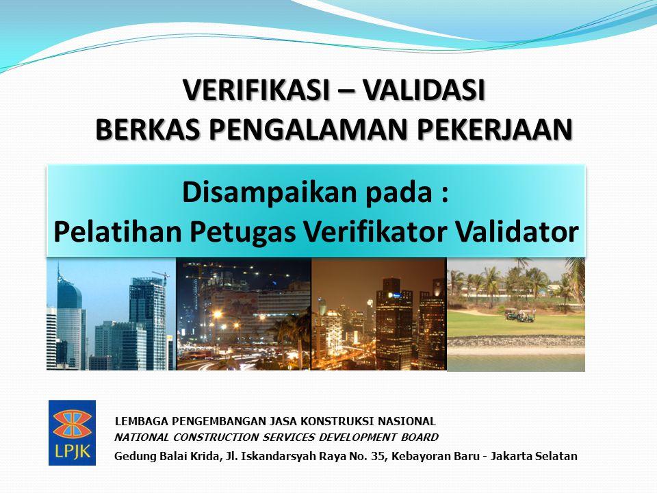 VERIFIKASI – VALIDASI BERKAS PENGALAMAN PEKERJAAN Disampaikan pada : Pelatihan Petugas Verifikator Validator Disampaikan pada : Pelatihan Petugas Veri
