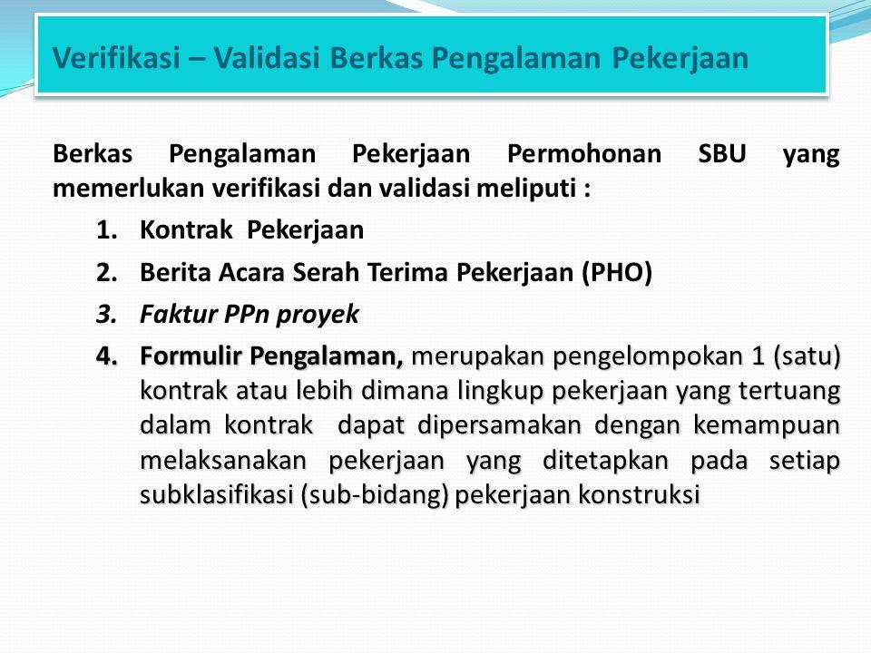Verifikasi – Validasi Berkas Pengalaman Pekerjaan Berkas Pengalaman Pekerjaan Permohonan SBU yang memerlukan verifikasi dan validasi meliputi : 1.Kont
