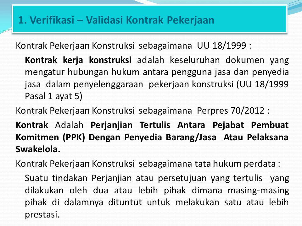 1. Verifikasi – Validasi Kontrak Pekerjaan Kontrak Pekerjaan Konstruksi sebagaimana UU 18/1999 : Kontrak kerja konstruksi adalah keseluruhan dokumen y