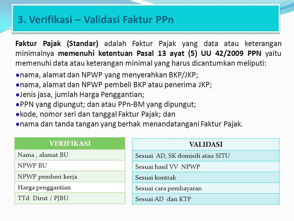 3. Verifikasi – Validasi Faktur PPn VERIFIKASI Nama, alamat BU NPWP BU NPWP pemberi kerja Harga penggantian TTd Dirut / PJBU VALIDASI Sesuai AD, SK do