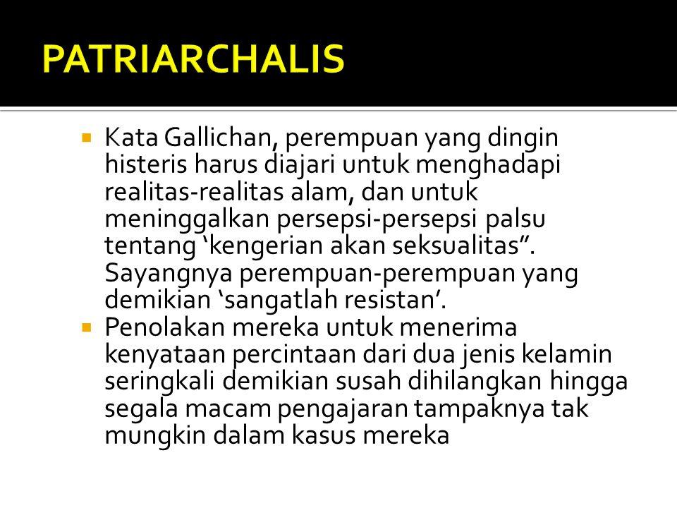  Kata Gallichan, perempuan yang dingin histeris harus diajari untuk menghadapi realitas-realitas alam, dan untuk meninggalkan persepsi-persepsi palsu tentang 'kengerian akan seksualitas .