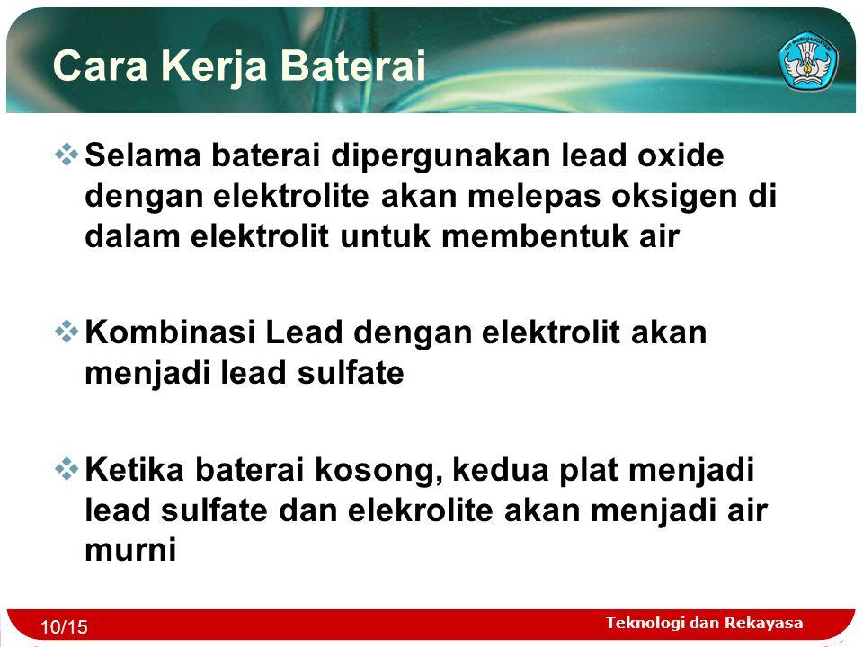 Teknologi dan Rekayasa Cara Kerja Baterai  Selama baterai dipergunakan lead oxide dengan elektrolite akan melepas oksigen di dalam elektrolit untuk m
