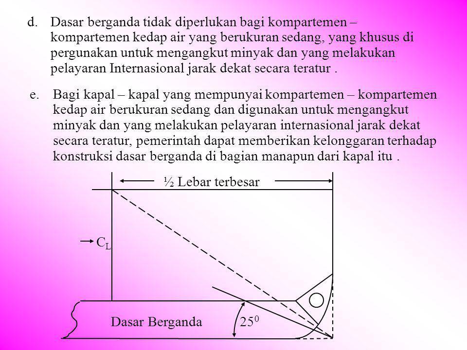 b.Bila dasar berganda di haruskan untuk dipasang, maka tingginya ditentukan atau atas persetujuan Pemerintah dan dasar dalam di teruskan sampai ke sis