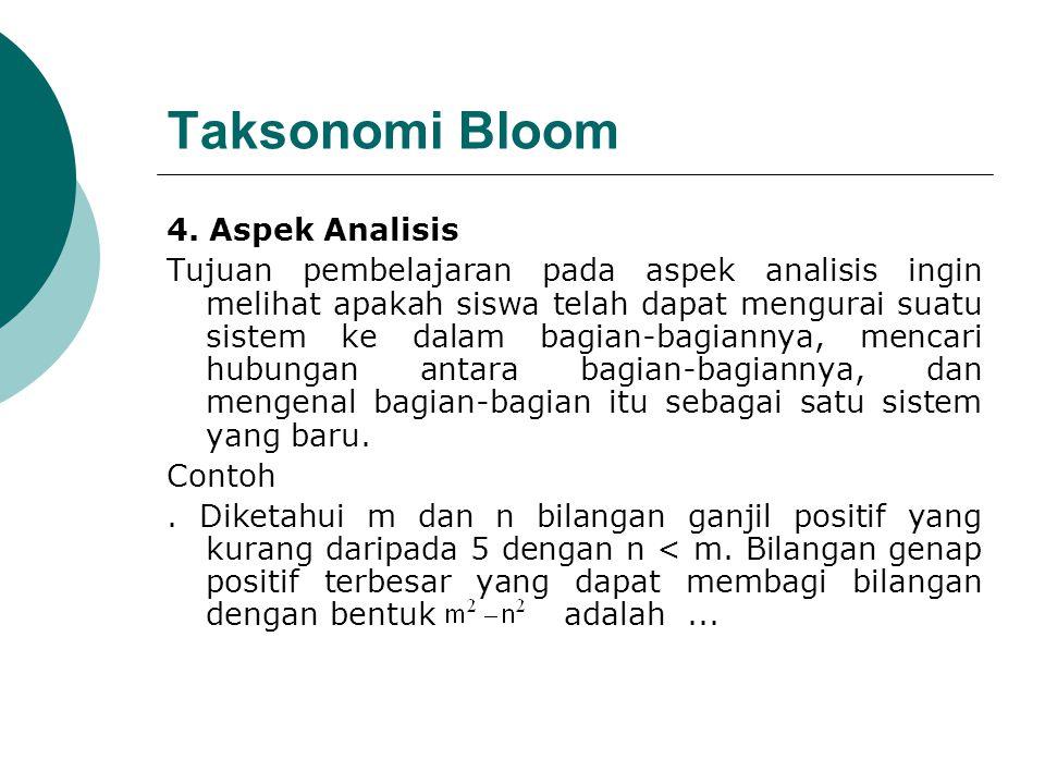 Taksonomi Bloom 4. Aspek Analisis Tujuan pembelajaran pada aspek analisis ingin melihat apakah siswa telah dapat mengurai suatu sistem ke dalam bagian