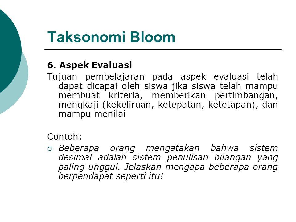 Taksonomi Bloom 6. Aspek Evaluasi Tujuan pembelajaran pada aspek evaluasi telah dapat dicapai oleh siswa jika siswa telah mampu membuat kriteria, memb