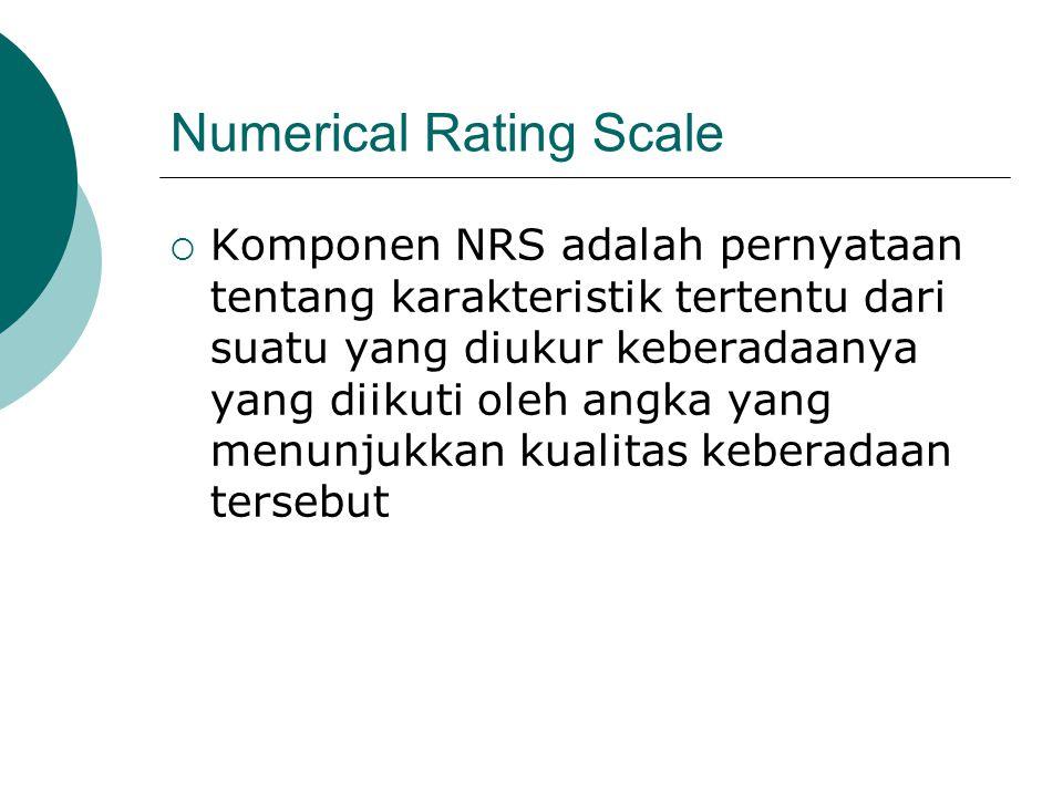 Numerical Rating Scale  Komponen NRS adalah pernyataan tentang karakteristik tertentu dari suatu yang diukur keberadaanya yang diikuti oleh angka yan
