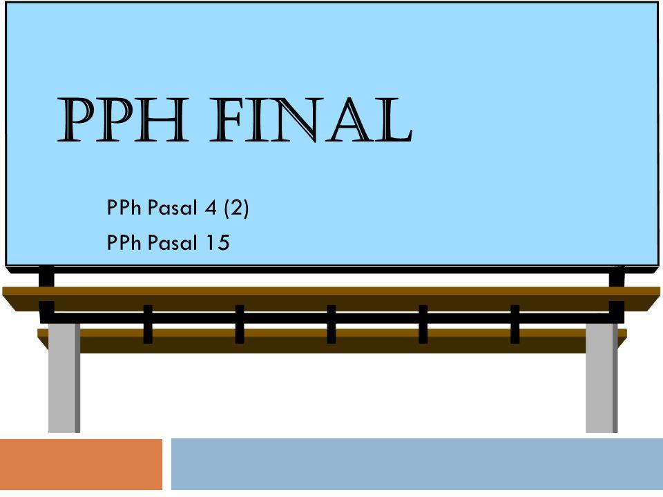 PPH FINAL PPh Pasal 4 (2) PPh Pasal 15