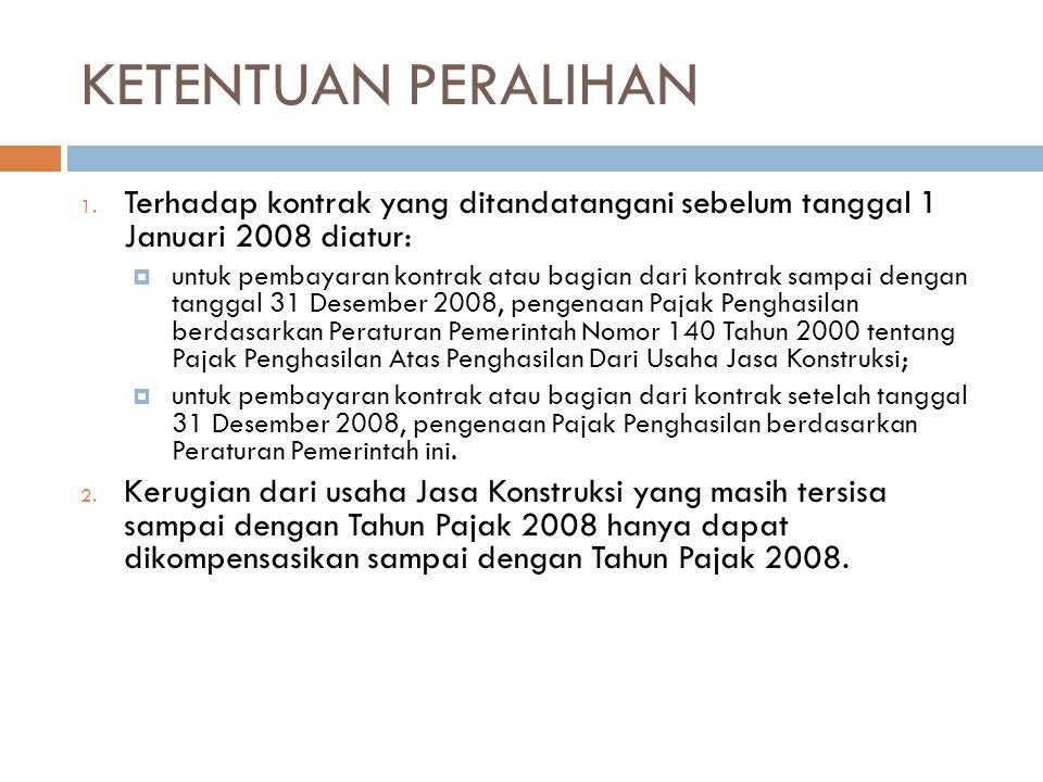 KETENTUAN PERALIHAN 1. Terhadap kontrak yang ditandatangani sebelum tanggal 1 Januari 2008 diatur:  untuk pembayaran kontrak atau bagian dari kontrak