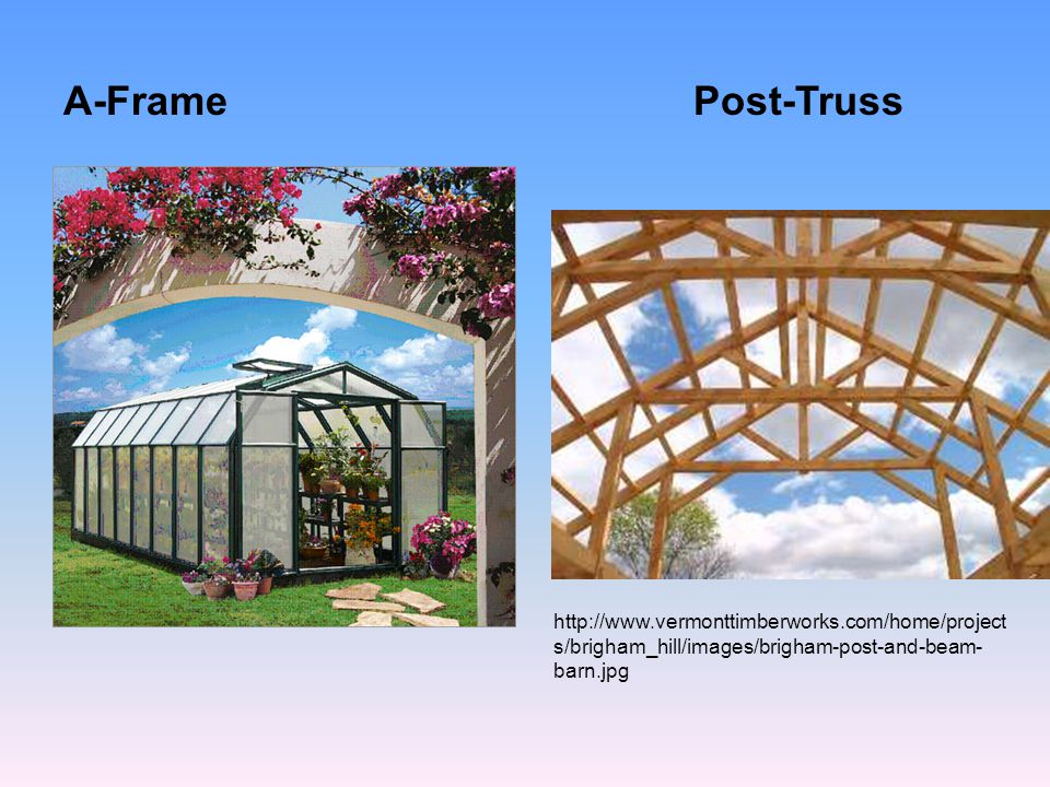 A-FramePost-Truss http://www.vermonttimberworks.com/home/project s/brigham_hill/images/brigham-post-and-beam- barn.jpg