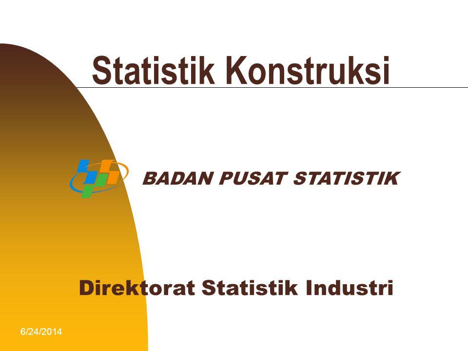 6/24/20141 Statistik Konstruksi BADAN PUSAT STATISTIK Direktorat Statistik Industri