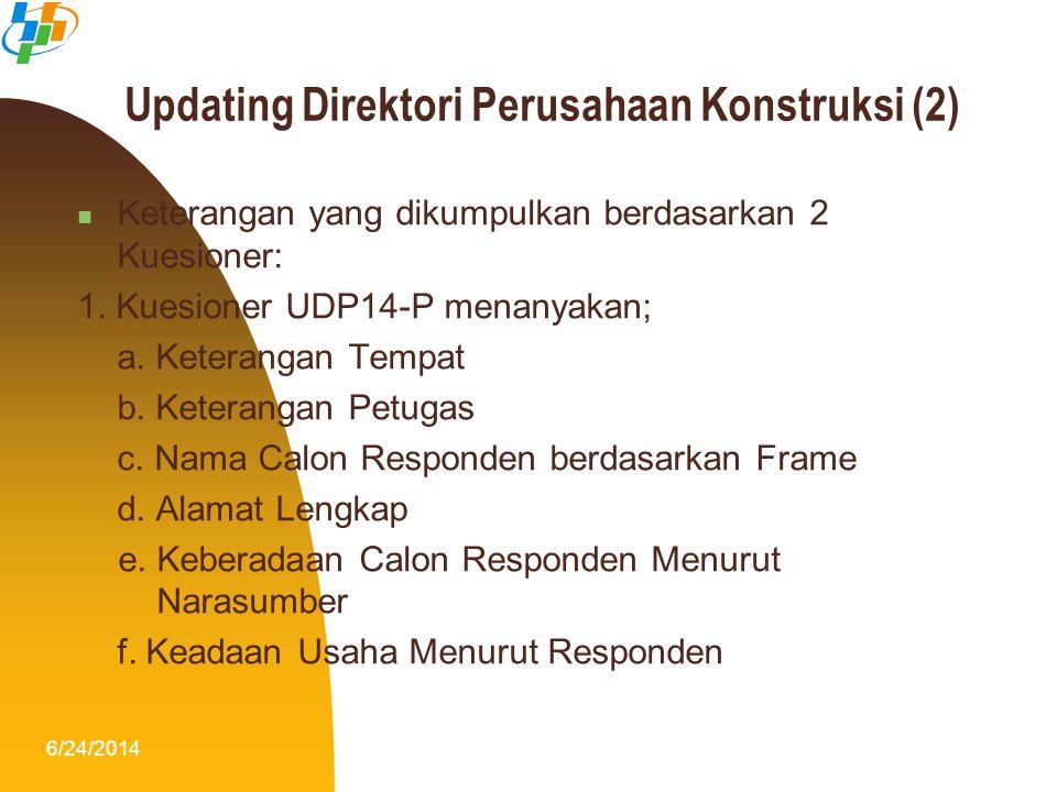 6/24/20148 Updating Direktori Perusahaan Konstruksi (2)  Keterangan yang dikumpulkan berdasarkan 2 Kuesioner: 1. Kuesioner UDP14-P menanyakan; a. Ket