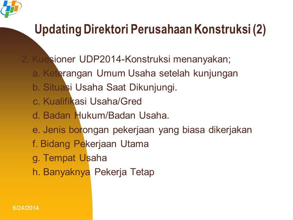 6/24/20149 Updating Direktori Perusahaan Konstruksi (2) 2. Kuesioner UDP2014-Konstruksi menanyakan; a. Keterangan Umum Usaha setelah kunjungan b. Situ