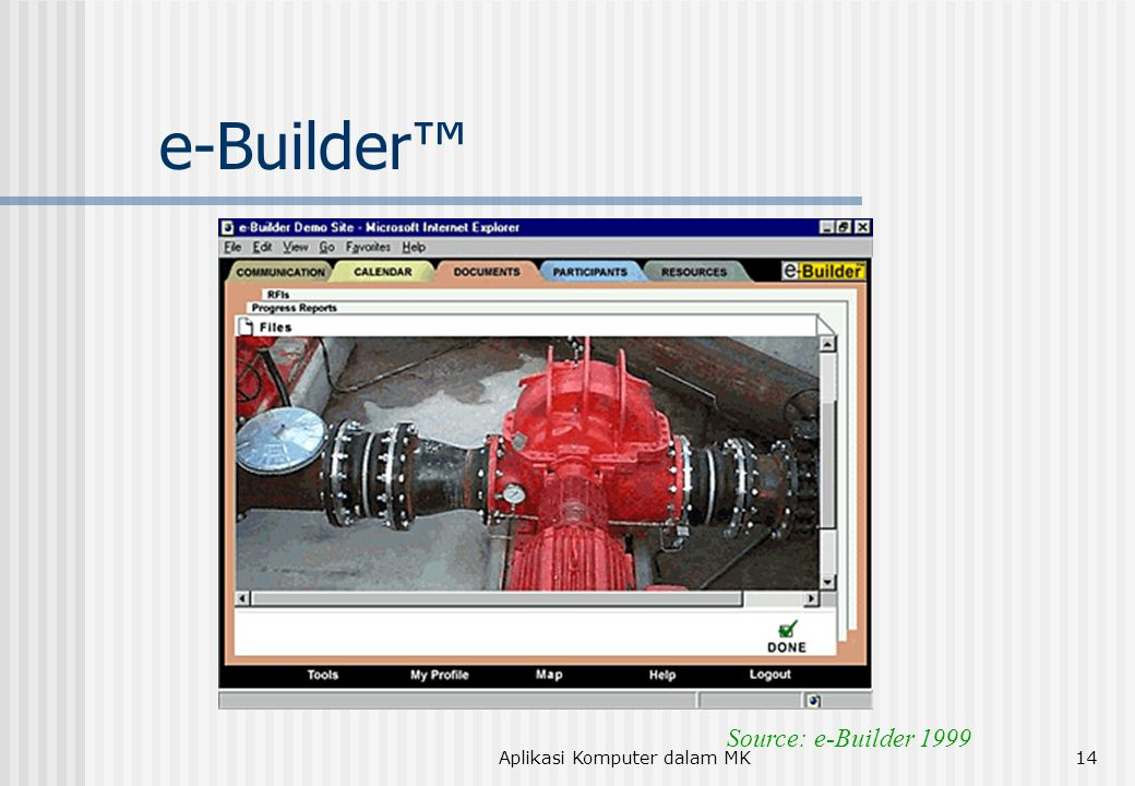 Aplikasi Komputer dalam MK14 e-Builder™ Source: e-Builder 1999