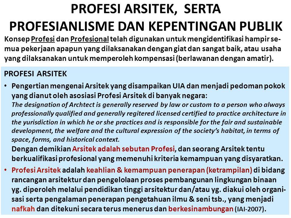 PROFESI ARSITEK, SERTA PROFESIANLISME DAN KEPENTINGAN PUBLIK PROFESI ARSITEK • Pengertian mengenai Arsitek yang disampaikan UIA dan menjadi pedoman po