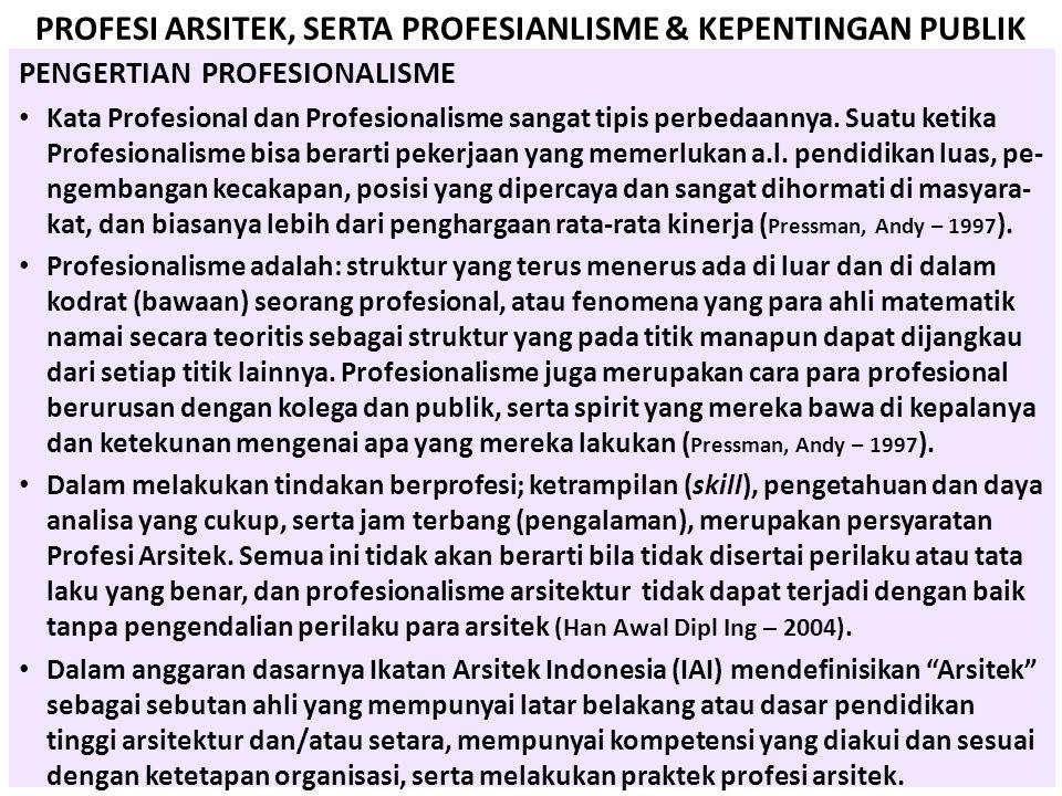 PROFESI ARSITEK, SERTA PROFESIANLISME & KEPENTINGAN PUBLIK PENGERTIAN PROFESIONALISME • Kata Profesional dan Profesionalisme sangat tipis perbedaannya