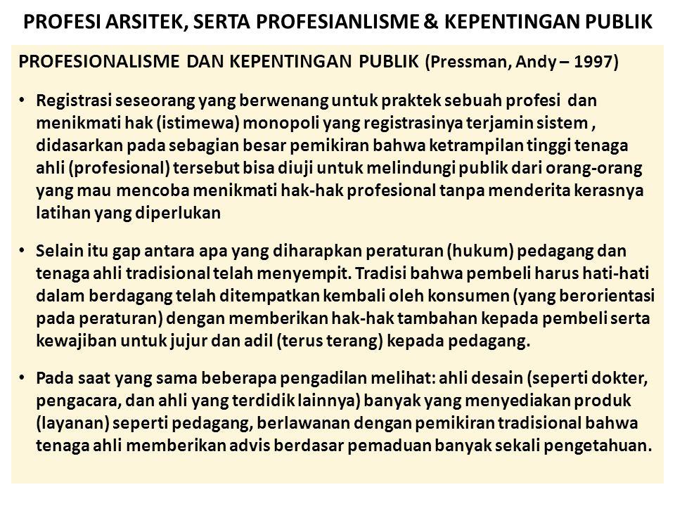 PROFESI ARSITEK, SERTA PROFESIANLISME & KEPENTINGAN PUBLIK PROFESIONALISME DAN KEPENTINGAN PUBLIK (Pressman, Andy – 1997) • Registrasi seseorang yang