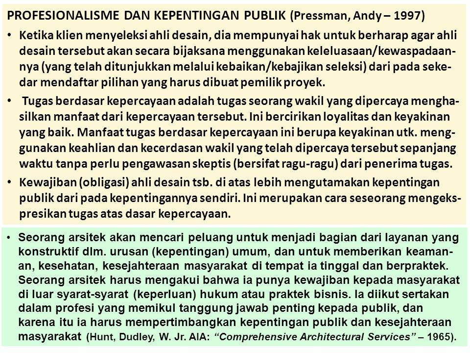 PROFESIONALISME DAN KEPENTINGAN PUBLIK (Pressman, Andy – 1997) • Ketika klien menyeleksi ahli desain, dia mempunyai hak untuk berharap agar ahli desai