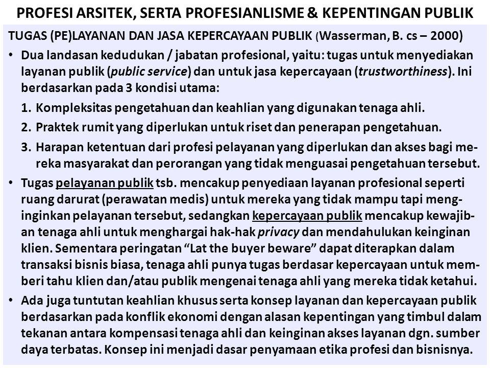 PROFESI ARSITEK, SERTA PROFESIANLISME & KEPENTINGAN PUBLIK TUGAS (PE)LAYANAN DAN JASA KEPERCAYAAN PUBLIK ( Wasserman, B. cs – 2000) • Dua landasan ked