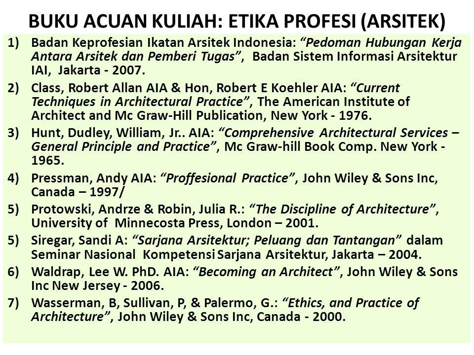 """BUKU ACUAN KULIAH: ETIKA PROFESI (ARSITEK) 1)Badan Keprofesian Ikatan Arsitek Indonesia: """"Pedoman Hubungan Kerja Antara Arsitek dan Pemberi Tugas"""", Ba"""