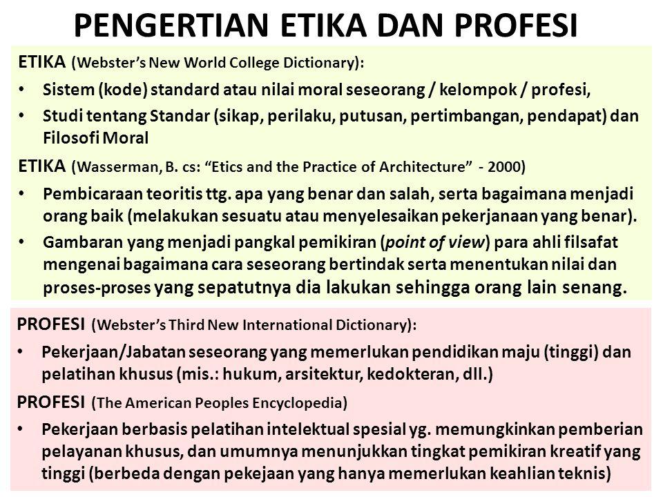 PENGERTIAN ETIKA DAN PROFESI ETIKA (Webster's New World College Dictionary): • Sistem (kode) standard atau nilai moral seseorang / kelompok / profesi,
