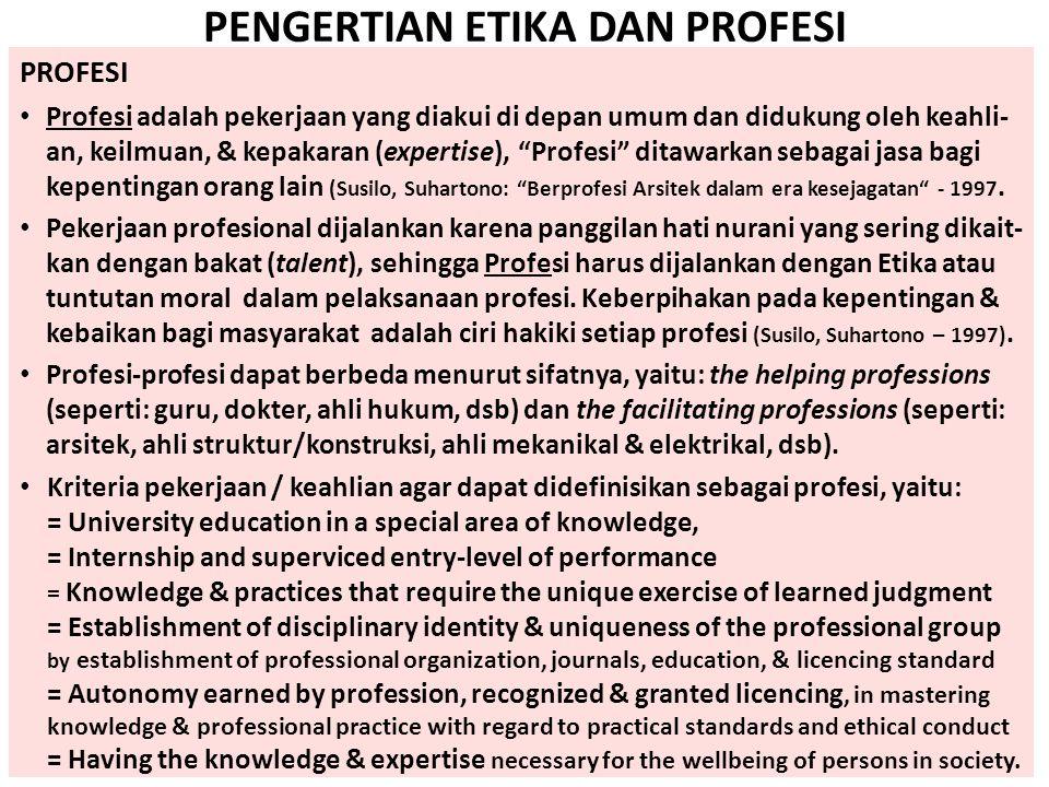 PENGERTIAN ETIKA DAN PROFESI PROFESI • Profesi adalah pekerjaan yang diakui di depan umum dan didukung oleh keahli- an, keilmuan, & kepakaran (experti