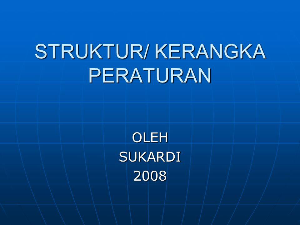 STRUKTUR/ KERANGKA PERATURAN OLEHSUKARDI2008
