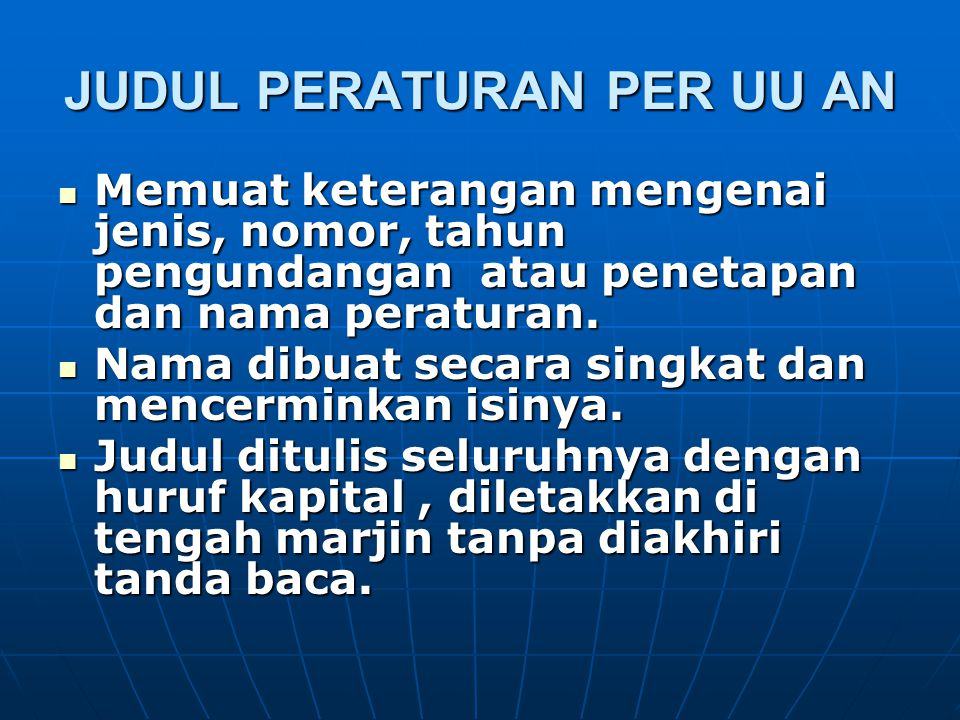 KONSIDERAN MENGINGAT (DASAR HUKUM)  PASAL 7 (1) UU NO.10/004 Jenis dan Hierarki Peraturan Perundang-undangan Jenis dan Hierarki Peraturan Perundang-undangan a.