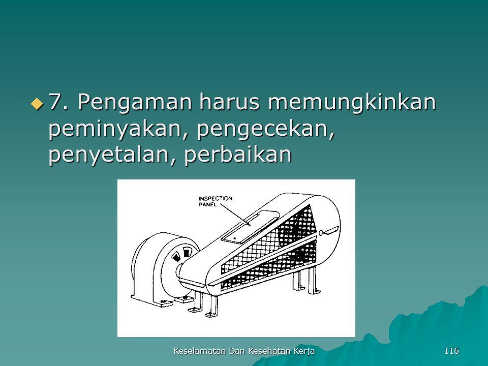 Keselamatan Dan Kesehatan Kerja 116  7. Pengaman harus memungkinkan peminyakan, pengecekan, penyetalan, perbaikan