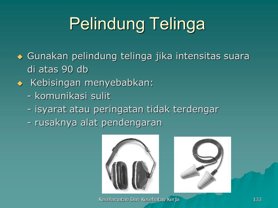 Keselamatan Dan Kesehatan Kerja 133 Pelindung Telinga  Gunakan pelindung telinga jika intensitas suara di atas 90 db  Kebisingan menyebabkan: - komu