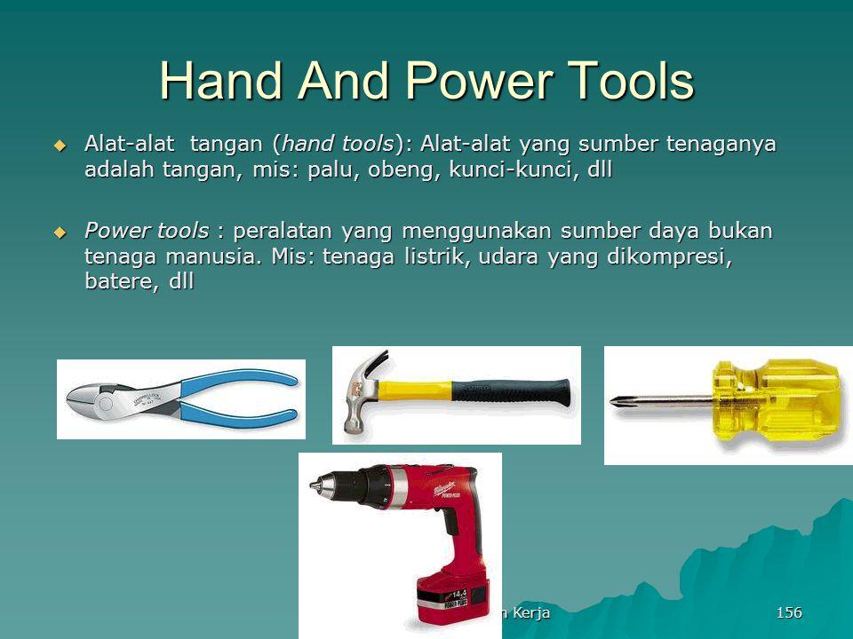Keselamatan Dan Kesehatan Kerja 156 Hand And Power Tools  Alat-alat tangan (hand tools): Alat-alat yang sumber tenaganya adalah tangan, mis: palu, ob